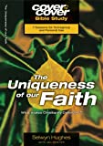 img - for The Uniqueness of Our Faith: What Makes Christianity Distinctive? (Cover to Cover Bible Study) book / textbook / text book
