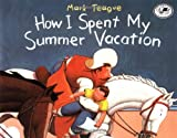 How I Spent My Summer Vacation (Dragonfly Books) (0517885565) by Teague, Mark