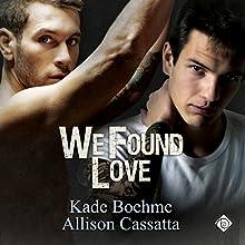 We Found Love (       UNABRIDGED) by Kade Boehme, Allison Cassatta Narrated by Michael Ferraiuolo