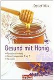 Gesund mit Honig: - Natürlich heilend - - Anwendungen von A bis Z - - Rezepte
