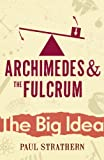 Archimedes and the Fulcrum (Big Idea) (0099238128) by Strathern, Paul