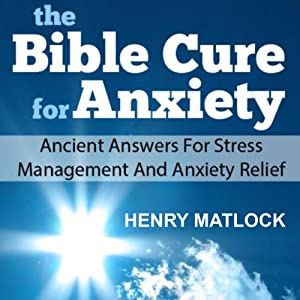 The Bible Cure for Anxiety: Ancient Answers for Stress Management and Anxiety Relief | [Henry Matlock]