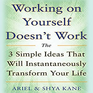Working on Yourself Doesn't Work: The 3 Simple Ideas That Will Instantaneously Transform Your Life Audiobook