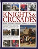 The Illustrated History of Knights & Crusades: A visual account of the life and times of the medieval knight, an examination of the code of chivalry, and a detailed history of the crusades (0754823431) by Phillips, Charles