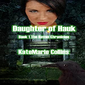 Daughter of Hauk: The Raven Chronicles, Book 1 | [KateMarie Collins]