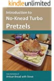 Introduction to No-Knead Turbo Pretzels: From the kitchen of Artisan Bread with Steve