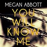You Will Know Me | Megan Abbott