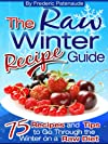 The Raw Winter Recipe Guide - 75 Raw Food Recipes You Can Make With Seasonal Ingredients in 5 Minutes or Less