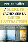 7 secrets cach�s sur la loi de l'attraction par Vallet