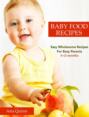 Baby Food Recipes: Easy Wholesome Recipes For Busy Parents 6-12 Months by Ana Quinn