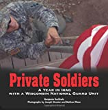 img - for Private Soldiers: A Year in Iraq with a Wisconsin National Guard Unit book / textbook / text book