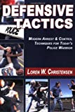 Defensive Tactics: Modern Arrest & Control Techniques for Today's Police Warrior (1880336995) by Loren W. Christensen