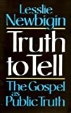Truth to Tell: The Gospel as Public Truth (0281045666) by LESSLIE NEWBIGIN