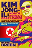 Kim Jong-Il, North Korea's Dear Leader: Who He is, What He Wants, What to Do About Him, Revised & Updated Edition