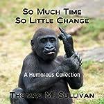 So Much Time, So Little Change | Thomas M. Sullivan