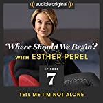 Ep. 7: Tell Me I'm Not Alone | Esther Perel