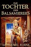 Die Tochter des Balsamierers: Eine Geschichte aus dem alten �gypten