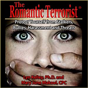 The Romantic Terrorist: Protect Yourself from Stalking, Bullying, Harassment and Threats | [Lyn Kelley, Mary June Makoul]