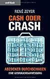 Cash oder Crash. Abzocker durchschauen - eine Gebrauchsanweisung