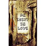An Idiot in Love (a laugh out loud romantic comedy)by David Jester