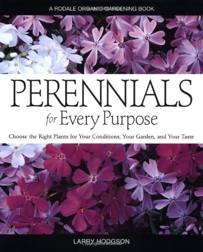 Perennials for Every Purpose: Choose the Right Plants for Your Conditions, Your Garden, and Your Taste (Rodale Organic Gardening Books)