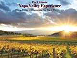 Robert E. Bond The Ultimate Napa Valley Experience: Wining, Dining, and Maximizing Your Stay in Wine Country