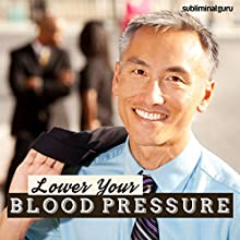Lower Your Blood Pressure: Manage Your Hypertension with Subliminal Messages  by Subliminal Guru Narrated by Subliminal Guru