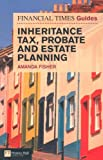 Financial Times Guide to Inheritance Tax, Probate and Estate Planning (The FT Guides)