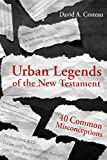 Urban Legends of the New Testament: 40 Common Misconceptions