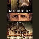 Come Home, Joe: A Novel | Tim Callahan