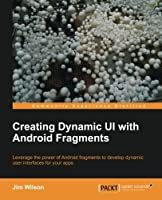 Creating Dynamic UI with Android Fragments Front Cover