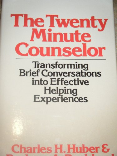 The Twenty Minute Counselor: Transforming Brief Conversations into Effective Helping Experiences (The Continuum Counseling Series), Charles H. Huber, Barbara A. Backlund