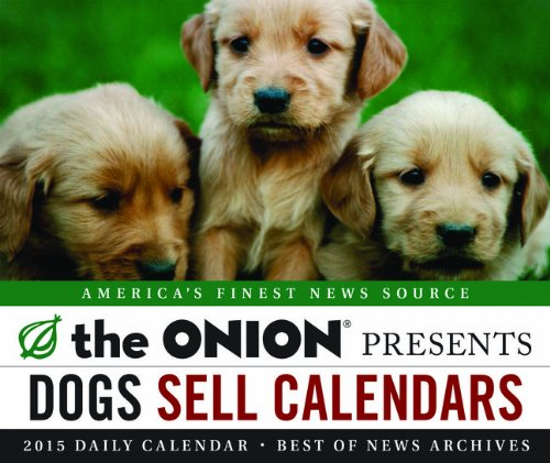 2015 Daily Calendar: The Onion Presents: Dogs Sell Calendars