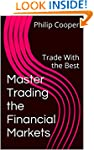 Master Trading the Financial Markets:...