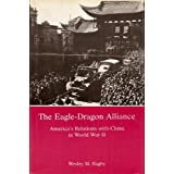 The Eagle-Dragon Alliance: America's Relations With China in World War II