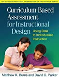img - for Curriculum-Based Assessment for Instructional Design: Using Data to Individualize Instruction (The Guilford Practical Intervention in the Schools) book / textbook / text book