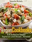 Vegan Cookbooks: 70 Vegan Lunch Recipes & Vegan Diet For Her Weight Loss Guide Revealed! (70 Of The Best Ever Recipes...Revealed!)