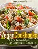 Vegan Cookbooks: 70 Of The Best Ever Delightful Vegetarian Lunch Recipes....Revealed!