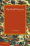 A. C. Bouquet The Real Presence: Or the Localisation in Cultus of the Divine Presence