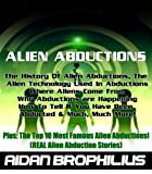 ALIEN ABDUCTIONS - The History Of Alien Abductions, Where Aliens Come From, Why Alien Abductions Are Happening & Much More. Plus The Top 10 Most Famous Alien Abductions!