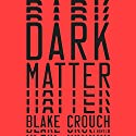 Dark Matter: A Novel Audiobook by Blake Crouch Narrated by To Be Announced