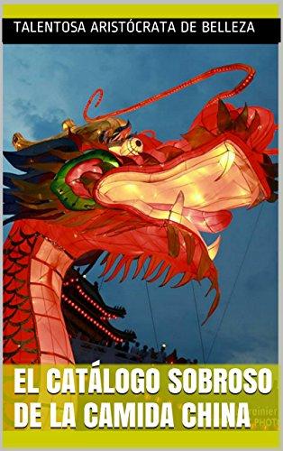 El catálogo sobroso de la camida China (El arte magnífico y admirable nº 49) (Spanish Edition) by Talentosa aristócrata de belleza