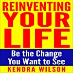 Reinventing Your Life: Be the Change You Want to See | Kendra Wilson