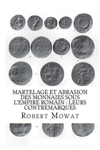 Martelage et abrasion des monnaies sous lEmpire romain  Leurs contremarques  [Mowat, Robert] (Tapa Blanda)