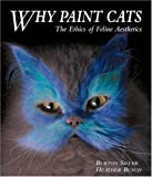 Why Paint Cats: The Ethics of Feline Aesthetics (1580084729) by Burton Silver