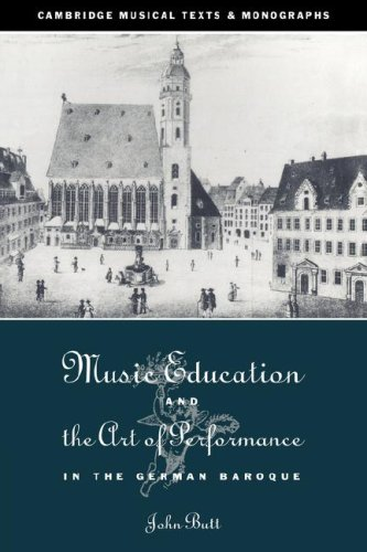 Music Education and the Art of Performance in the German Baroque (Cambridge Musical Texts and Monographs)