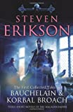 The First Collected Tales of Bauchelain and Korbal Broach: Three Short Novels of the Malazan Empire (0593063953) by Erikson, Steven