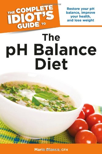 The Complete Idiot'S Guide To The Ph Balance Diet (Idiot'S Guides)