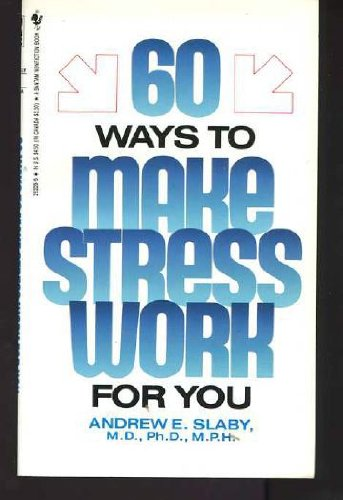 60 Ways to Make Stress Work for You