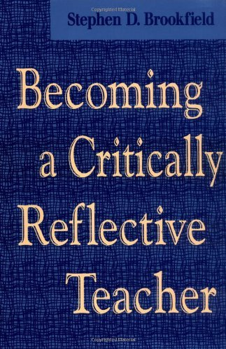 Becoming a Critically Reflective Teacher (Jossey Bass Higher and Adult Education)